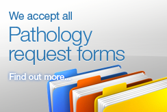 We accept all pathology request forms. Find out more